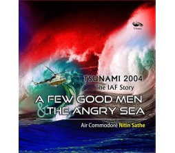Tsunami 2004 - The IAF Story : A Few Good Men & the Angry Sea 1st Edition  (English, Hardcover, Nitin Sathe)